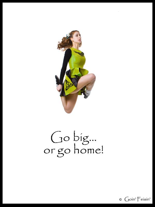 Oireachtas Motivation Go Big Or Go Home